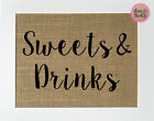 Sweets  Drinks / Burlap Print Sign UNFRAMED / Birthday Party Shower Reception