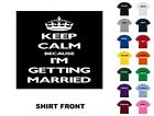 Keep Calm Because I  m Getting Married T-Shirt D182 - Free Shipping