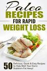Paleo Recipes for Rapid Weight Loss: 50 Delicious, Quick & Easy Recipes to Help