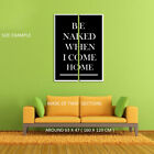 219396 Be Naked When I Come Home Designed Decor PRINT POSTER US