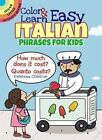 Color & Learn Easy Italian Phrases for Kids [Dover Little Activity Books] by Ful