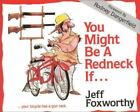 You Might Be a Redneck If . . . AND THE FINAL HELPING of . . . by Jeff Foxworthy