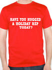 HOLIDAY REP - HAVE YOU HUGGED A - Abroad / Sun / Sea / Sand Themed Mens T-Shirt