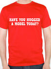 MODEL - HAVE YOU HUGGED A - Modeling / Catwalk / Fashion Themed Mens T-Shirt
