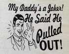 My Daddy's a Joker!...Baby Onesie Shower Gift Raunchy Funny Cute Bodysuit Silly