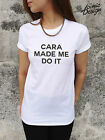 CARA MADE ME DO IT T-shirt Top Funny Tumblr Blogger Fashion Delevingne Dope Coco