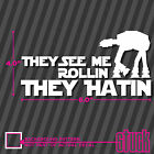 They See Me Rollin They Hatin - vinyl decal sticker star wars at-at jedi rebel