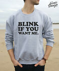 * Blink If You Want Me Jumper Top Sweater Funny Slogan Gift Fashion Christmas *