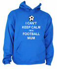 I CAN'T KEEP CALM I'M A FOOTBALL MUM FUNNY HOODIE ALL SIZES & COLOURS