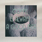 Coffee Is Always A Good Idea - Fabric Panel Make Cushion Upholstery Craft