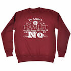 TO QUOTE HAMLET SWEATSHIRT jumper shakespeare funny birthday gift 123t present