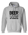 hooded Sweatshirt Hoodie Beer The Reason I Get Up Every Afternoon Funny Drinking