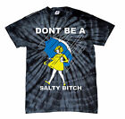 DONT BE A SALTY BITCH TIE DYE T-SHIRT Funny Assorted Colors Sizes S-5XL MUST!!! image