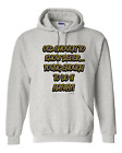 hooded Sweatshirt Hoodie Old Enough To Know Better Young Enough Do Anyway