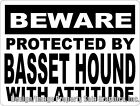 Beware Protected by Basset Hound w/Attitude Sign. Size Options. Hounds