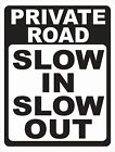 Private Road Slow in Slow Out Sign. Size Options. No Speeding Neighborhood