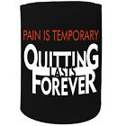 Stubby Holder - Pain Is Temporary Quitting Is Forever - Funny Novelty Christmas