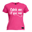 Ladies Fishing Catch Me If You Can angling fish rod reel funny Birthday T-SHIRT