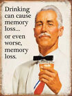Drinking Memory Loss  METAL SIGN 2 Sizes Available ideal for bar, Man Cave