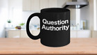 Question Authority Mug Black Coffee Cup Gift for Critical Thinker Anarchist