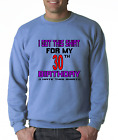 Oneliner crewneck SWEATSHIRT I Got Shirt For 30th Birthday I Hate This Shirt