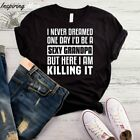 I Never Dreamed One Day I'd Be A Sexy Grandpa But Here I Am Killing It T-Shirt,