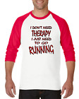 Raglan T-shirt 3/4 Sleeve I Don't Need Therapy I just Need To Go Running