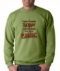 SWEATSHIRT Funny Novelty I Don't Need Therapy I Just Need To Go Running
