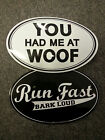 * YOU HAD ME AT WOOF *RUN FAST BARK LOUD * STICKERS DECALS FUN CAR STICKER DECAL