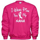 I Wear Pink For My NANA  Breast Cancer Awareness Sweatshirt 8 Sizes