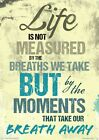 Life Is Not Measured By The Breaths We Take Tin Sign 28x41cm