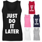 Womens Just Do It Later Funny Parody Slogan Vest Tank Top NEW UK 8-18