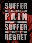 Suffer Pain Or Suffer Regret Tin Sign 30.5x40.7cm