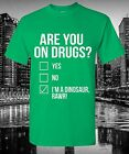 Are You on Drugs I'm a Dinasour Rawr T-Shirt Funny Slogan Joke Humour Quote Gift