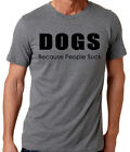Dogs Because People Suck, gifts for dog lovers, fun pet dog, funny T-Shirt 14565