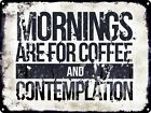 Mornings Are For Coffee And Contemplation Tin Sign 40.7x30.5cm