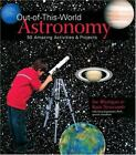 OUT-OF-THIS-WORLD ASTRONOMY 50 AMAZING ACTIVITIES & PROJECTS By Rain Newcomb NEW