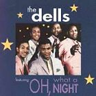 * DELLS - Oh, What a Night