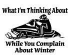WHILE YOU COMPLAIN ABOUT WINTER DECAL 2 FOR 1 ARCTIC CAT SKI DOO POLARIS SNOW
