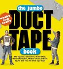 The Jumbo Duct Tape Book : The Gigantic, Exhaustive, Really Thick, Ultra...