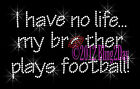 I Have No Life My Brother Plays Football Rhinestone Iron on Transfer Sports Mom