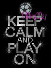 Keep Calm and Play On - SOCCER - Iron on Rhinestone Transfer Hot Fix Bling Mom