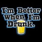 NEW FUNNY DRINKING T-SHIRT - I'm Better When I'm Drunk!
