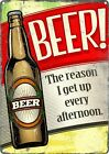 Beer, The Reason I Get Up Every Afternoon Tin Sign 30.5x40.5cm