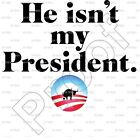 """HE ISN'T MY PRESIDENT"" T-Shirt - OBAMA - SIZE LARGE - GUN CONTROL TRUMP BLM"