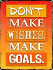 Don't Make Wishes Make Goals Tin Sign 30.5x40.7cm