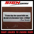 If One Day The Speed Kills Me... sticker / vinyl / decal paul walker