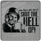 How 'Bout a Nice Cup of Shut the HELL Up FUNNY Super Soft Soft Graphic T-Shirt!