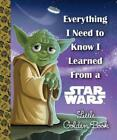 EVERYTHING I NEED TO KNOW I LEARNED FROM A STAR WARS LITTLE GOLDEN BOOK NEW HARD