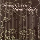 VITAMIN STRING QUARTET - STRUNG OUT ON FIONA APPLE: A STRING QUARTET TRIBUTE NEW
